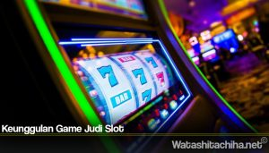 Keunggulan Game Judi Slot