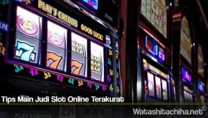 Tips Main Judi Slot Online Terakurat