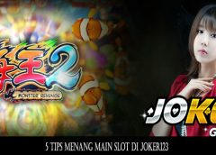 5 Tips Menang Main Slot di Joker123